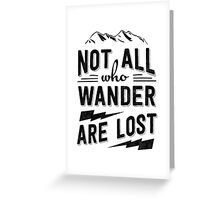 Not all who wander are lost - Black on any color Greeting Card