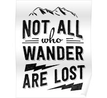 Not all who wander are lost - Black on any color Poster