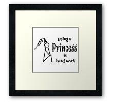 Being a Princess if Hard Work Framed Print