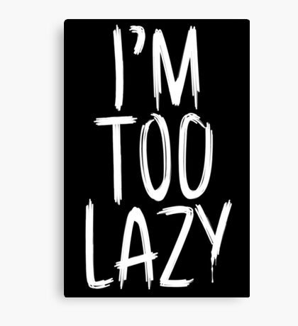 I'm Too Lazy Canvas Print
