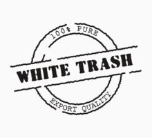 White Trash (Black Print) by rudeboyskunk