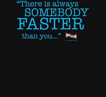 Always somebody faster... Unisex T-Shirt