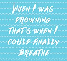 When I was drowning, that's when I could finally breathe by Redel Bautista