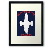 Don't Fear the Reavers Framed Print