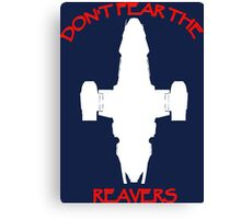Don't Fear the Reavers Canvas Print