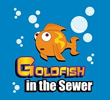 Limited Edition: Goldfish in the Sewer - fan products! by AddInspiration