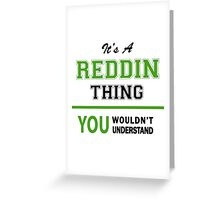 It's a REDDIN thing, you wouldn't understand !! Greeting Card