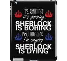 Sherlock is boring iPad Case/Skin