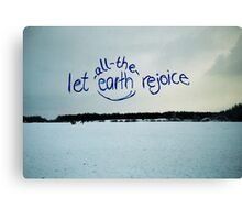 Let all the earth rejoice! Canvas Print