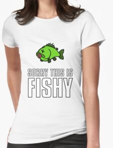 Sorry This Is Fishy! Womens Fitted T-Shirt