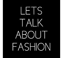 Lets talk about fashion Photographic Print
