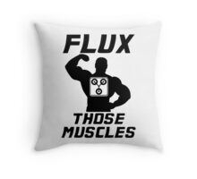 Flux Those Muscles! Throw Pillow