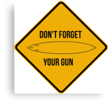 Don't forget your gun. Canvas Print