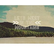 Let's Meet in The Mountains  Photographic Print