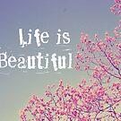 Life is Beautiful  by Vintageskies