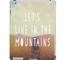 Lets Live In The Mountains iPad Case/Skin