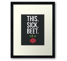 This. Sick. Beet.  Framed Print