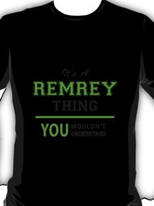 It's a REMREY thing, you wouldn't understand !! T-Shirt