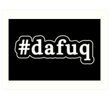 Dafuq - Da Fuq - Hashtag - Black & White Art Print