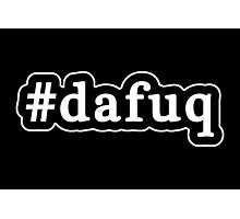Dafuq - Da Fuq - Hashtag - Black & White Photographic Print