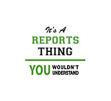 It's a REPORTS thing, you wouldn't understand !! Photographic Print
