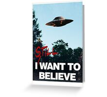 I Still WANT TO BELIEVE Greeting Card
