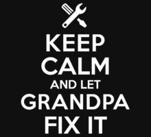 Original 'Keep Calm and Let Grandpa Fix It' T-shirts, Hoodies, Accessories and Gifts T-Shirt