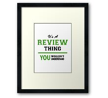 It's a REVIEW thing, you wouldn't understand !! Framed Print