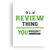 It's a REVIEW thing, you wouldn't understand !! Canvas Print