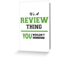 It's a REVIEW thing, you wouldn't understand !! Greeting Card