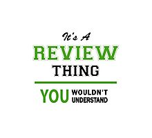 It's a REVIEW thing, you wouldn't understand !! Photographic Print