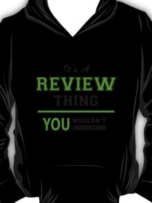It's a REVIEW thing, you wouldn't understand !! T-Shirt