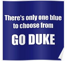 There's Only One Blue to Choose From - Go Duke! Poster