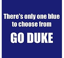 There's Only One Blue to Choose From - Go Duke! Photographic Print