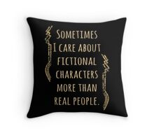 sometimes I care about fictional characters more than real people Throw Pillow