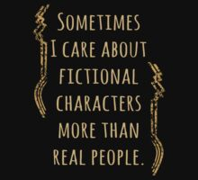 sometimes I care about fictional characters more than real people by FandomizedRose