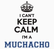 I cant keep calm Im a MUCHACHO by icant