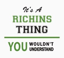 It's a RICHINS thing, you wouldn't understand !! by itsmine
