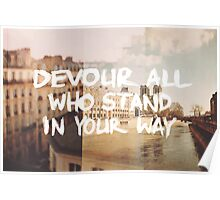 Devour All Who Stand In Your Way (Paris) Poster