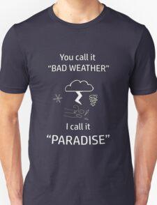 Bad Weather is Paradise Unisex T-Shirt