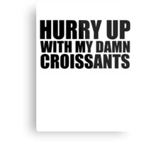 Hurry Up With My Damn Croissants - Kanye West Metal Print