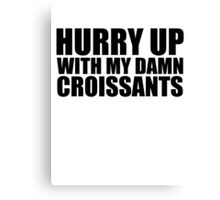 Hurry Up With My Damn Croissants - Kanye West Canvas Print