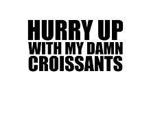 Hurry Up With My Damn Croissants - Kanye West Photographic Print