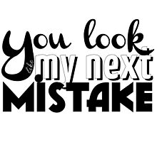 You look like my next mistake by mirtilla83