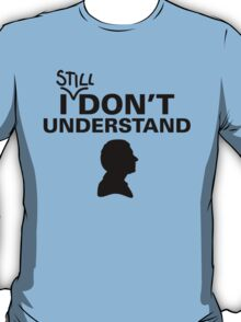 I (still) don't understand T-Shirt