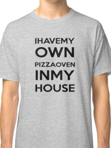 PIZZA OVEN HOUSE Dr. Steve Brule Design by SmashBam Classic T-Shirt