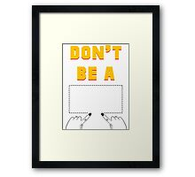 Don't Be A Square. Framed Print