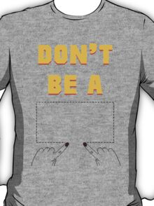 Don't Be A Square. T-Shirt