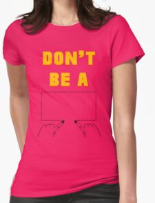 Don't Be A Square. Womens Fitted T-Shirt