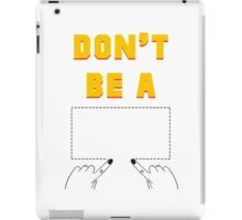 Don't Be A Square. iPad Case/Skin